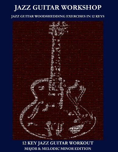 Jazz Guitar Workshop - 12 Key Jazz Guitar Workout Major and Melodic Minor Edition
