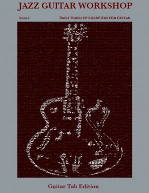 Jazz Guitar Workshop Book I - Daily Warm Up Exercieses for Guitar.
